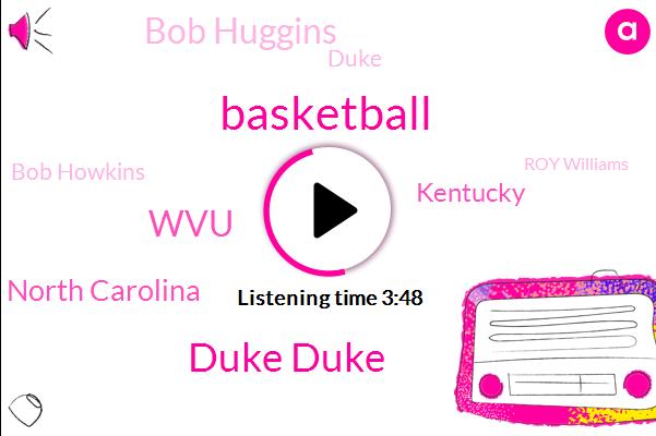 Duke Duke,Basketball,WVU,North Carolina,Kentucky,Bob Huggins,Duke,Bob Howkins,Roy Williams,Michigan,Hockey