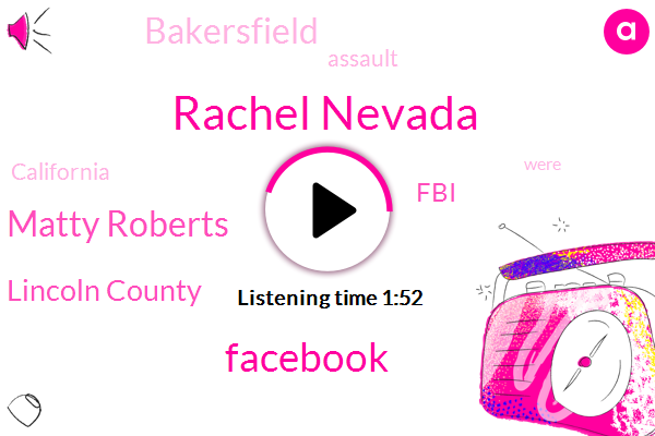 Rachel Nevada,Facebook,Matty Roberts,Lincoln County,FBI,Bakersfield,Assault,California