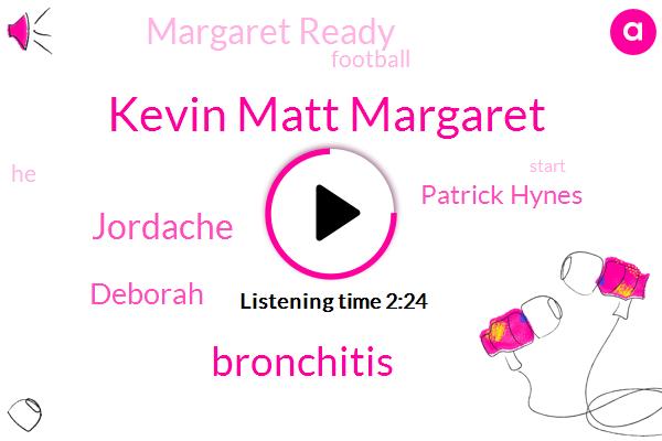 Kevin Matt Margaret,Bronchitis,Jordache,Deborah,Patrick Hynes,Margaret Ready,Football