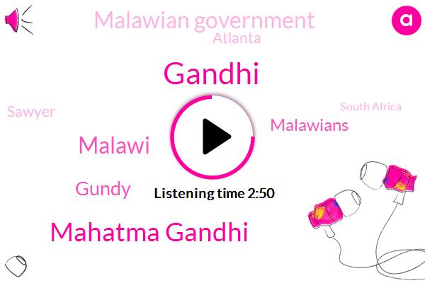 Mahatma Gandhi,Gandhi,Malawi,Gundy,Malawians,Malawian Government,Atlanta,Sawyer,South Africa,India,Molly,DAN,Ten Million Dollar,Twenty Years