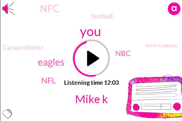 Mike K,Eagles,NFL,NBC,NFC,Football,Carson Wentz,Kevin Coleman,Alshon Jeffery,Saints,Giants,USC,Colorado,Carson Wentz James,Europe,Seattle,Mike Jj,Mike