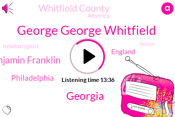 George George Whitfield,Georgia,Benjamin Franklin,Philadelphia,England,Whitfield County,America,Newburyport,Boston,London,John Wesley,New York,Huntington,Allstate,Bristol,Joel Osteen,Denver,Billy Graham,Harvard