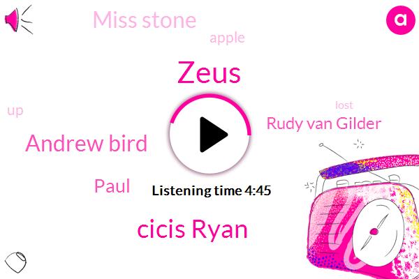 Zeus,Cicis Ryan,Andrew Bird,Paul,Rudy Van Gilder,Miss Stone,Apple
