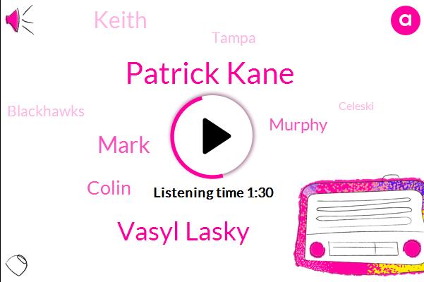 Patrick Kane,Vasyl Lasky,Mark,Colin,Murphy,Keith,Tampa,Blackhawks,Celeski,Olesky,Soderbergh,Hawk,Sickle,ONE,Minutes,56,2.5,1