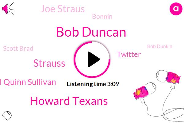 Texas,Bob Duncan,Howard Texans,Strauss,Michael Quinn Sullivan,Twitter,Joe Straus,Bonnin,Scott Brad,Bob Dunkin,BOB,Boston,TIM,Cherban