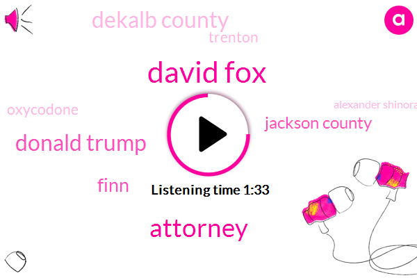 David Fox,Attorney,Donald Trump,Finn,Jackson County,Dekalb County,Trenton,Oxycodone,Alexander Shinora,Las Vegas,President Trump,Baxter,Jonathan Austin,Darrell O'quinn,Rafferty,Hunter Williams,William Bell,Birmingham,Randall,Robbery,Alabama,Georgia,Fifty Nine Percent,Forty One Percent