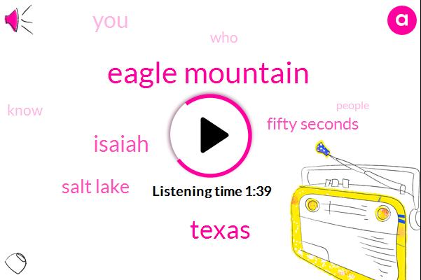 Eagle Mountain,Texas,Isaiah,Salt Lake,Fifty Seconds