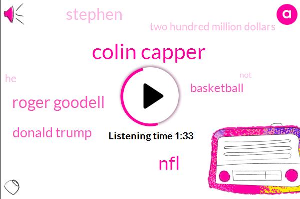 Colin Capper,NFL,Roger Goodell,Donald Trump,Basketball,Stephen,Two Hundred Million Dollars