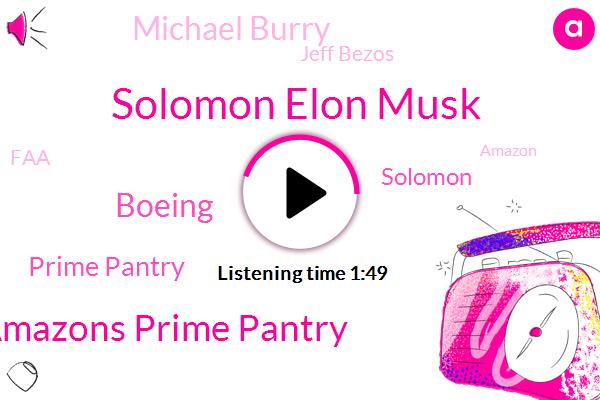 Solomon Elon Musk,Amazons Prime Pantry,Boeing,Prime Pantry,Solomon,Michael Burry,Jeff Bezos,FAA,Amazon,Justice Department