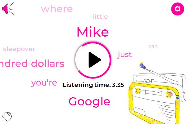 Mike,Google,Three Hundred Dollars