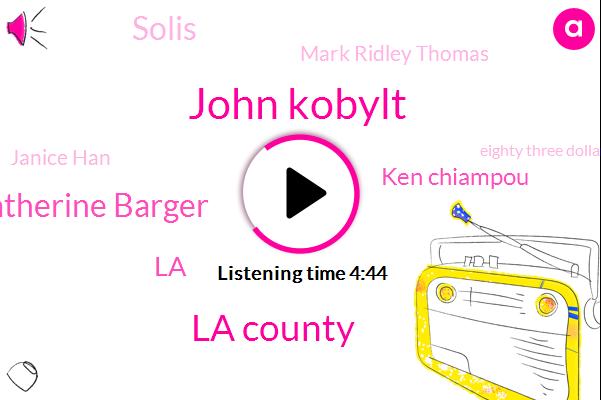 John Kobylt,La County,Catherine Barger,KFI,Ken Chiampou,LA,Solis,Mark Ridley Thomas,Janice Han,Eighty Three Dollars
