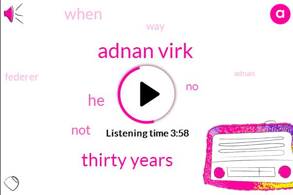 Adnan Virk,Thirty Years