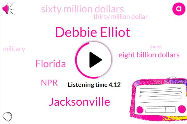 Debbie Elliot,Jacksonville,Florida,NPR,Eight Billion Dollars,Sixty Million Dollars,Thirty Million Dollar