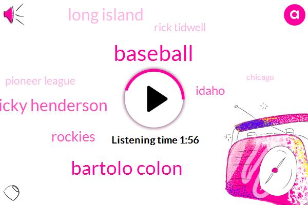 Bartolo Colon,Ricky Henderson,Baseball,Rockies,Idaho,Long Island,Rick Tidwell,Pioneer League,Chicago,Sacramento River,Giants