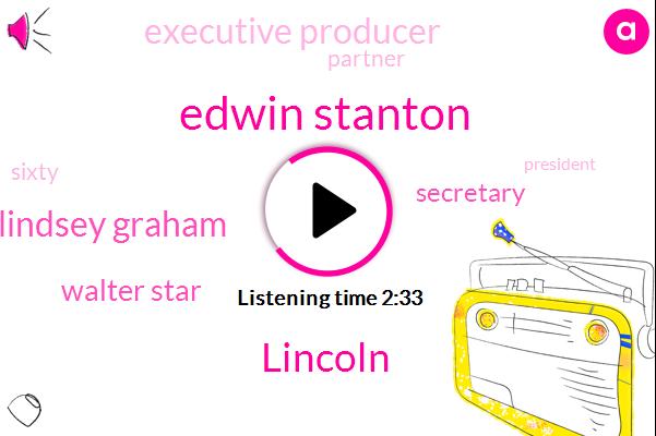Edwin Stanton,Lincoln,Lindsey Graham,Walter Star,Secretary,Executive Producer,Partner,President Trump,Thirty Day,Twenty Six Minutes,Twenty Hours,Five Dollar