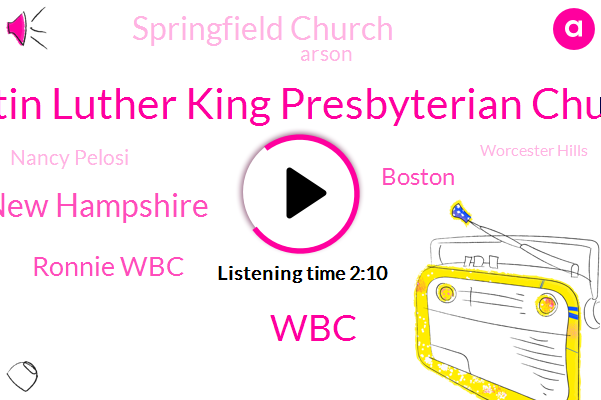 Martin Luther King Presbyterian Church,WBC,New Hampshire,Ronnie Wbc,Boston,Springfield Church,Arson,Nancy Pelosi,Worcester Hills,Congress,Abington,Chelsea,Springfield,Houlton,Dr Carolyn Curry,Sherry Small,Maine