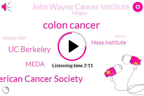 Colon Cancer,American Cancer Society,Uc Berkeley,Meda,Haas Institute,John Wayne Cancer Institute,Megan,Researcher,Anton,Steven Mnuchin,San Francisco,Oakland,United States,Director,Santa,Monica