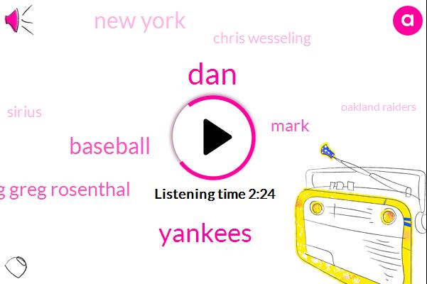 DAN,Yankees,Baseball,Greg Greg Rosenthal,Mark,New York,Chris Wesseling,Sirius,Oakland Raiders,Amazon,Mike,Twenty Nine Days,Five Seconds
