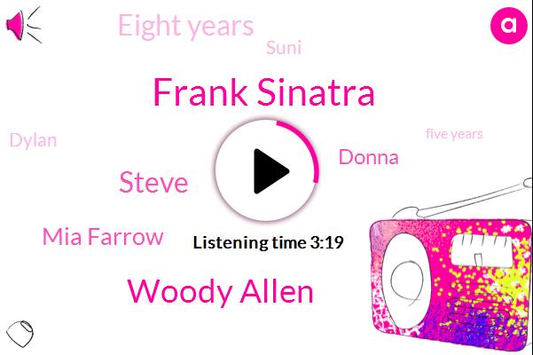 Frank Sinatra,Woody Allen,Steve,Mia Farrow,Donna,Eight Years,Suni,Dylan,Five Years,HBO,Ronan,Tonight,Today,Last Night,19,ONE,1St 30 Minutes,Alain,Dylan Farrow