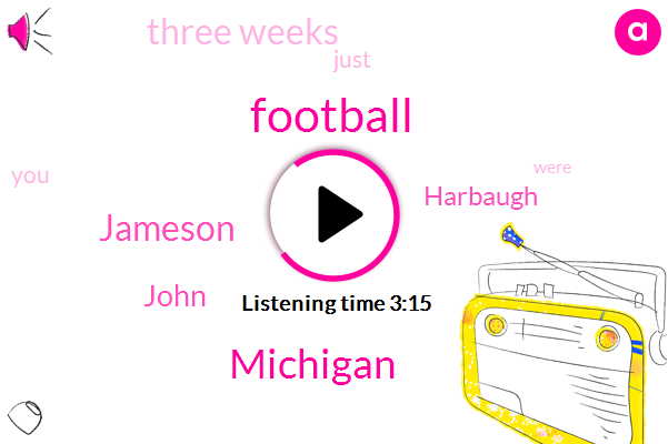 Football,Michigan,Jameson,John,Harbaugh,Three Weeks
