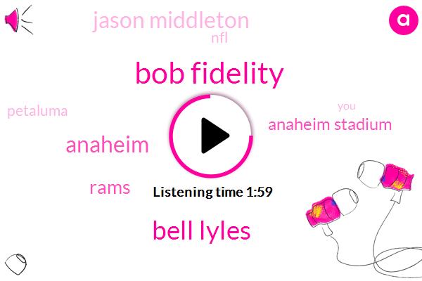Bob Fidelity,Bell Lyles,Anaheim,Rams,Anaheim Stadium,Jason Middleton,NFL,Petaluma,Noah Larry,Sasha Cohen,Two Minutes