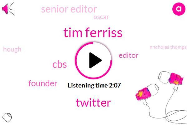 Tim Ferriss,Twitter,CBS,Founder,Editor,Senior Editor,Oscar,Hough,Nncholas Thompson,Editor In Chief,Argo,One Hundred Dollars,Hundred Dollars