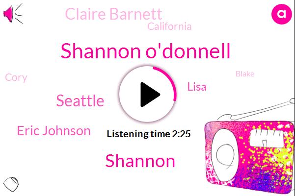 Shannon O'donnell,Shannon,Seattle,Eric Johnson,Lisa,Claire Barnett,California,Cory,Blake,Martin,Wallingford,Alaska,David