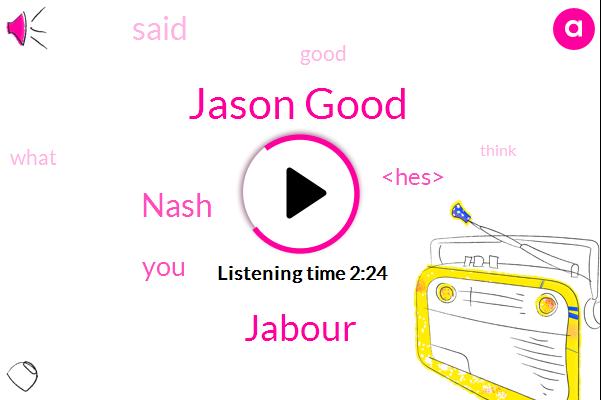 Jason Good,Jabour,Nash