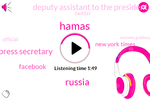 Hamas,Russia,Press Secretary,Facebook,New York Times,Deputy Assistant To The President,Twitter,Official,Michelle Goldberg,Israel