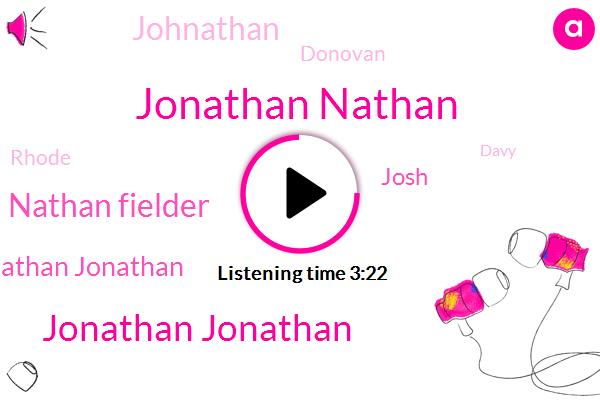 Jonathan Nathan,Jonathan Jonathan,Nathan Fielder,Nathan Jonathan,Josh,Johnathan,Donovan,Rhode,Davy