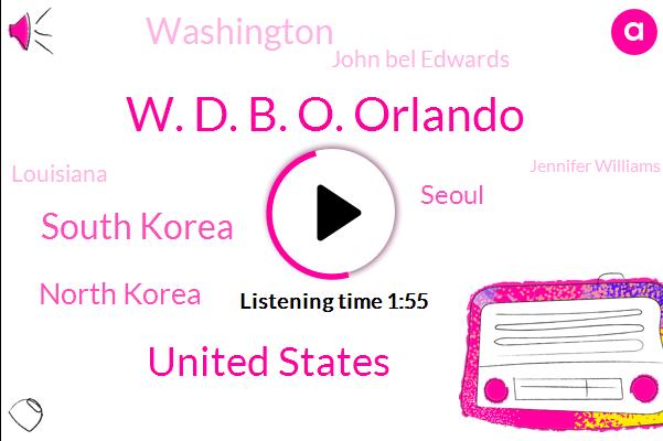 W. D. B. O. Orlando,United States,South Korea,North Korea,Seoul,Washington,John Bel Edwards,Louisiana,Jennifer Williams,Official,GOP,President Trump,White House,ABC,Twenty Four Hours,Twenty Fifth,Five W