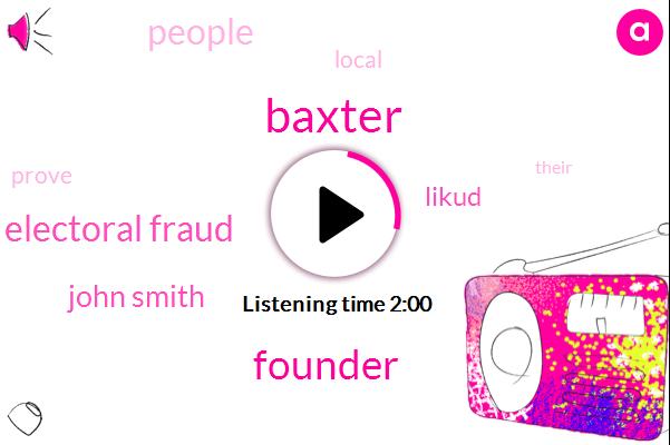 Baxter,Founder,Electoral Fraud,John Smith,Likud