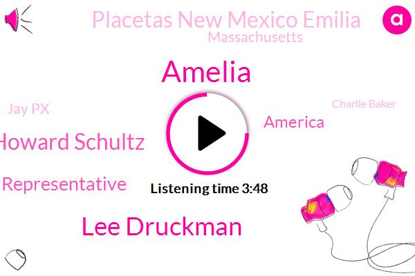 Amelia,Lee Druckman,Howard Schultz,Representative,America,Placetas New Mexico Emilia,Massachusetts,Jay Px,Charlie Baker,David