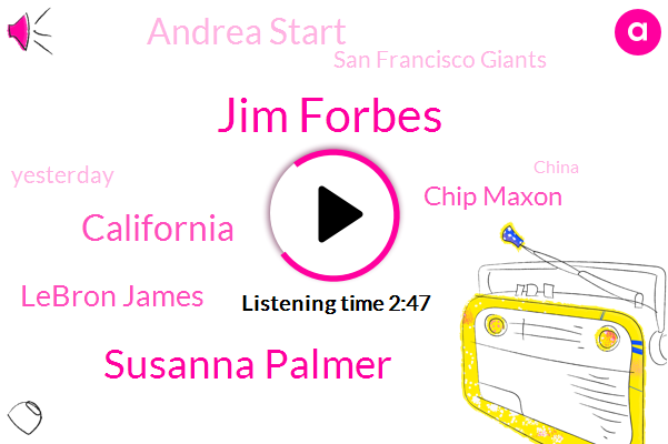 Jim Forbes,Susanna Palmer,California,Lebron James,Chip Maxon,Andrea Start,San Francisco Giants,Yesterday,China,September,19 Deaths,Sacramento River Cats,Today,Governor,Bloomberg,Dean,January 6Th,Los Angeles Lakers,More Than A Dozen,Next Week