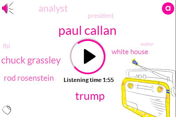 Paul Callan,Donald Trump,Senator Chuck Grassley,Rod Rosenstein,White House,President Trump,FBI,Analyst,Walter,Pulitzer Prize,Deputy Attorney General,CNN,Stalin,Hundred Years