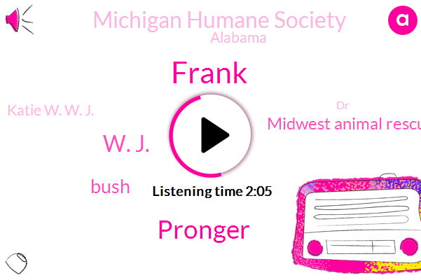 Frank,Pronger,W. J.,Bush,Midwest Animal Rescue,Michigan Humane Society,Alabama,Katie W. W. J.,DR,Detroit