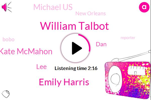 William Talbot,Emily Harris,Kate Mcmahon,LEE,DAN,Michael Us,New Orleans,Bobo,Reporter