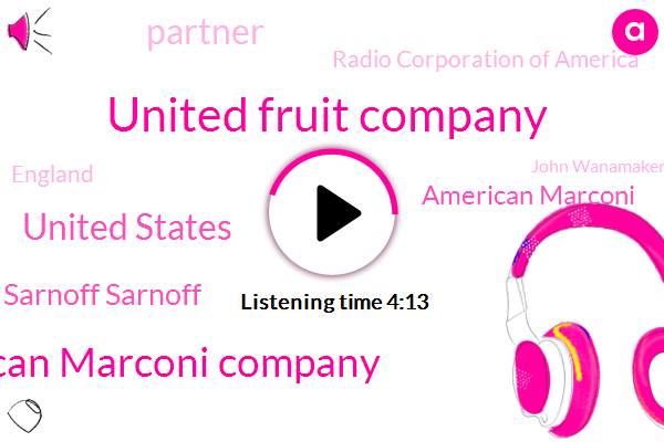 United Fruit Company,American Marconi Company,United States,David Sarnoff Sarnoff,American Marconi,Partner,Radio Corporation Of America,England,John Wanamaker,South America,General Electric,Europe,Caribbean,New York,America,Westinghouse,Russia,Three Months