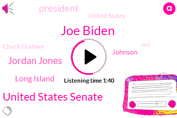 Joe Biden,United States Senate,Jordan Jones,Long Island,Johnson,President Trump,United States,Chuck Graham