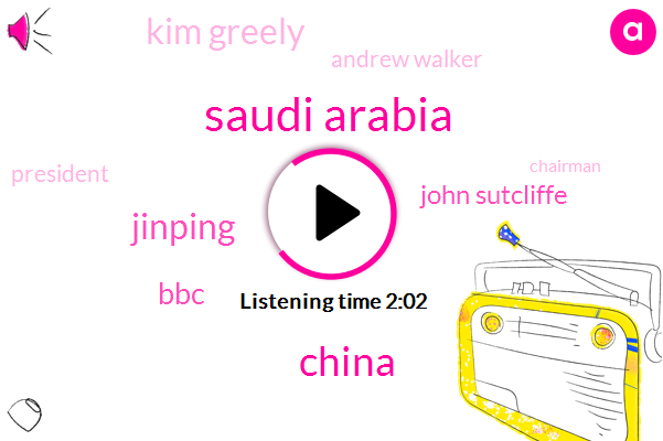 Saudi Arabia,China,Jinping,BBC,John Sutcliffe,Kim Greely,Andrew Walker,President Trump,Chairman,Hundred Billion Dollars,Five Percent,Three Years