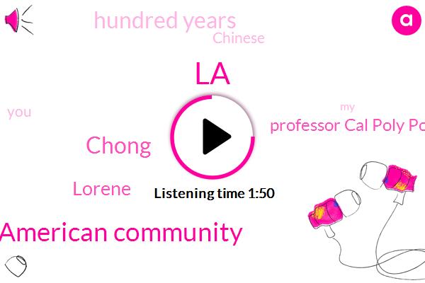 LA,Chinese American Community,Chong,Lorene,Professor Cal Poly Pomona,Hundred Years