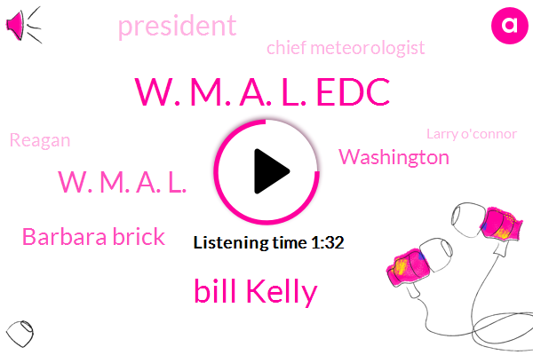 W. M. A. L. Edc,ABC,Bill Kelly,W. M. A. L.,Barbara Brick,Washington,President Trump,Chief Meteorologist,Reagan,Larry O'connor