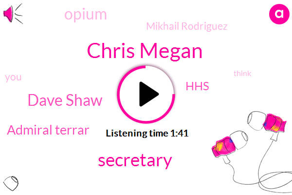 Chris Megan,Secretary,Dave Shaw,Admiral Terrar,HHS,Opium,Mikhail Rodriguez