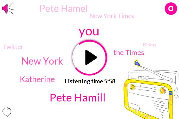 Pete Hamill,New York,Katherine,The Times,Pete Hamel,New York Times,Twitter,Kirkus,Alison,Jimmy Breslin,Patrick Svensson,Pete Hamlets,TIO,Catherine Andrews,Brooklyn,Producer,Partner