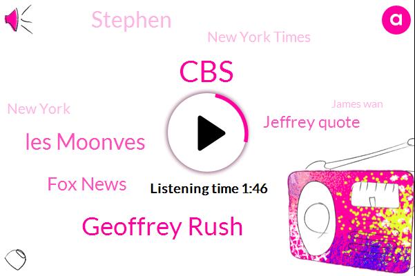 Geoffrey Rush,Les Moonves,CBS,Fox News,Jeffrey Quote,Stephen,FOX,New York Times,New York,James Wan,Michael Owen,Caribbean,Moore,CEO,Harassment,Yellowstone,Director,Australia,Grenell,Scott