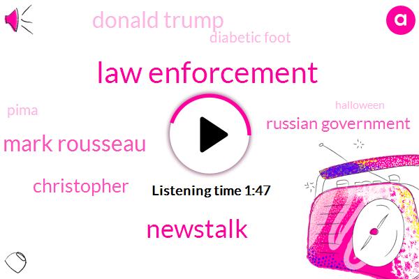 Law Enforcement,Mark Rousseau,Newstalk,Christopher,Russian Government,Donald Trump,Diabetic Foot,Pima,Halloween