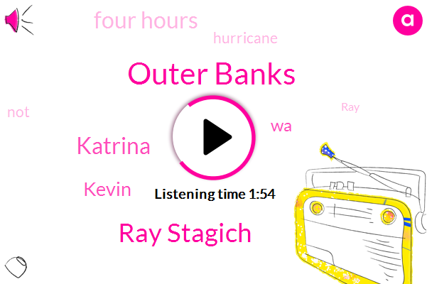 Outer Banks,Ray Stagich,Katrina,Kevin,WA,Four Hours