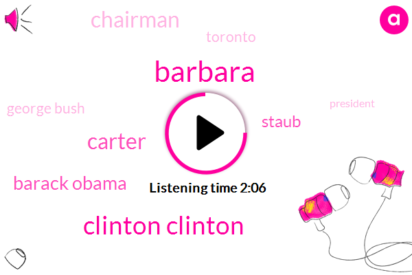 Barbara,Clinton Clinton,Carter,Barack Obama,Staub,Chairman,Toronto,George Bush,President Trump,Stephen Dan Houser