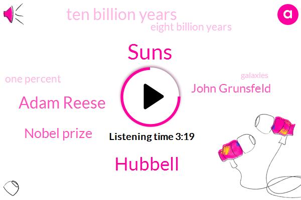 Suns,Hubbell,Adam Reese,Nobel Prize,John Grunsfeld,Ten Billion Years,Eight Billion Years,One Percent