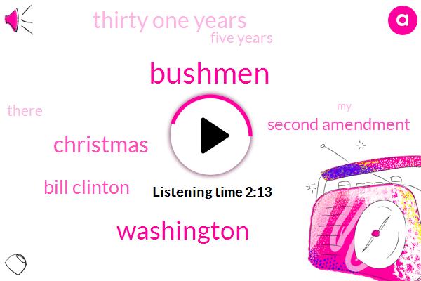 Bushmen,Washington,Christmas,Bill Clinton,Second Amendment,Thirty One Years,Five Years